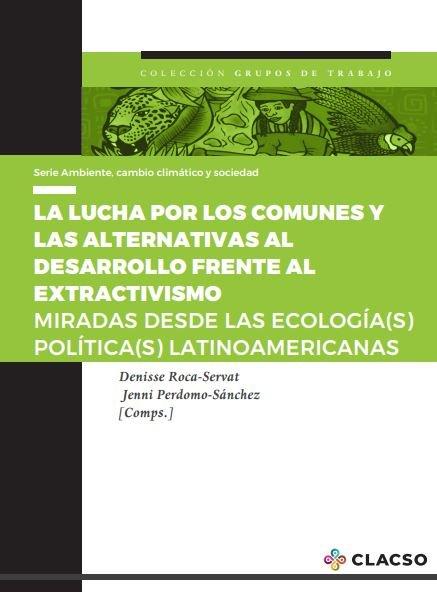 La lucha por los comunes y las alternativas al desarrollo frente al extractivismo