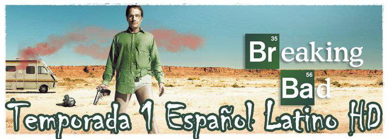 Breaking Bad Temporada 1 Completa En Español Latino Online & Descarga En Dual Lat-Eng [HD DB-Rip]