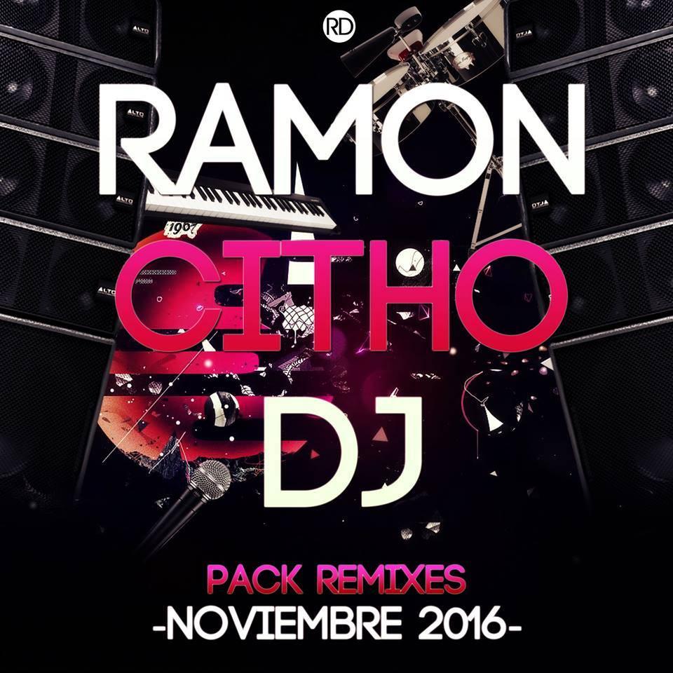 Ramoncitho Dj - Pack Remixes - Noviembre 2016